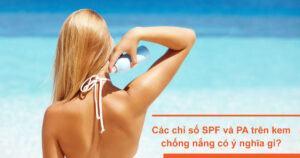 Các chỉ số SPF và PA trên kem chống nắng có ý nghĩa gì?