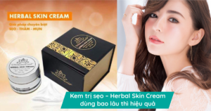 Kem trị sẹo – Herbal Skin Cream dùng bao lâu thì hiệu quả