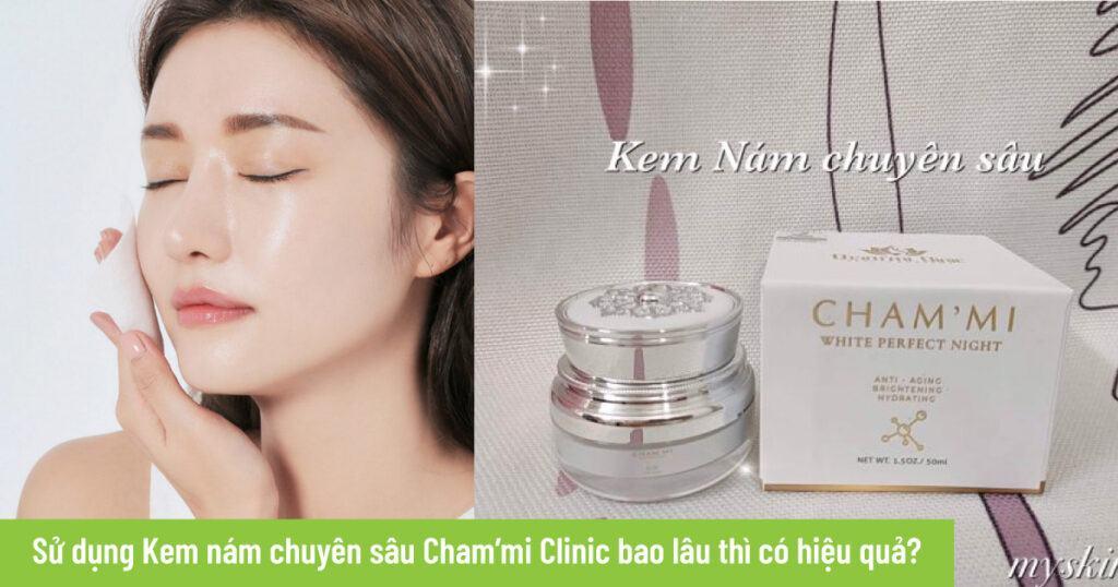 Sử dụng Kem nám chuyên sâu Cham'mi Clinic bao lâu thì có hiệu quả?
